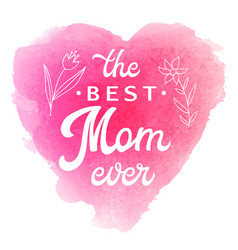 Best mom ever card with flowers and lettering vector