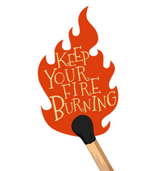 keep your fire burning stylized lettering poster vector image