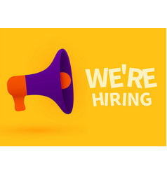 Cartoon megaphone or loudspeaker we are hiring vector