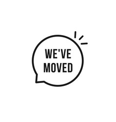 black we have moved speech bubble vector image