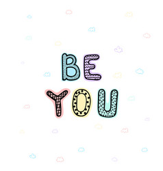 Be you- fun hand drawn nursery poster vector
