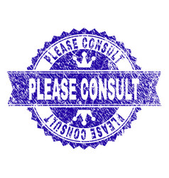 Grunge textured please consult stamp seal with vector