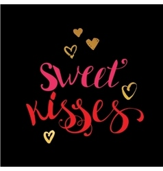 Hand lettered Sweet Kisses at black vector image