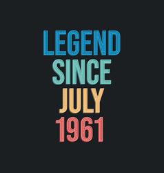 Legend since july 1961 - retro vintage birthday vector