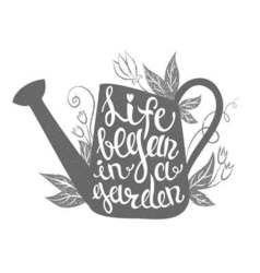 Lettering - Life began in a garden with watering vector image