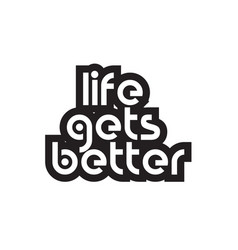 Bold text life gets better inspiring quotes text vector