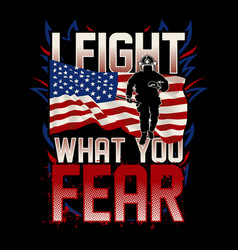 i fight what you fear - american firefighter vector image
