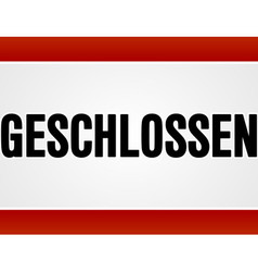 Red and white rectangular geschlossen sign vector image