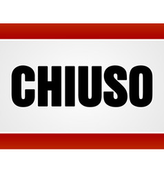 Chiuso sign over white and red vector image vector image