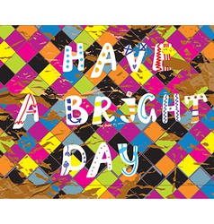 Have a bright day funny card for birthday vector
