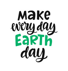 Make every day earth day poster lettering vector