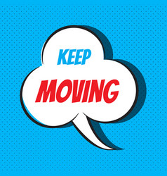 comic speech bubble with phrase keep moving vector image