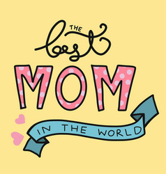 best mom in the world word lettering vector image