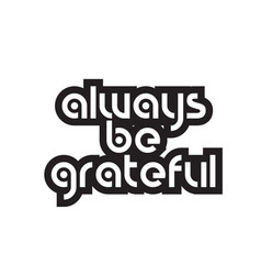 Bold text always be grateful inspiring quotes vector