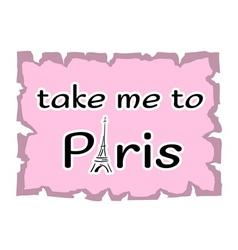 Eiffel Tower Take me to Paris vector image