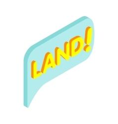 Land speech bubble isometric 3d icon vector image