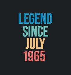 Legend since july 1965 - retro vintage birthday vector