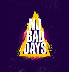 no bad days inspiring creative motivation quote vector image
