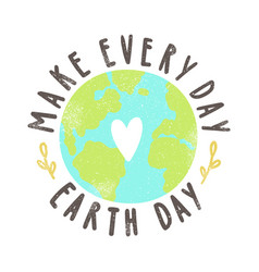 make every day earth day vector image vector image
