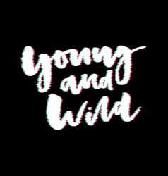 Glitch slogan young and wild print for t-shirt vector