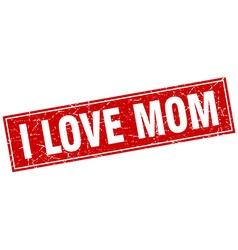 I love mom red square grunge stamp on white vector