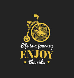 Life is a journey enjoy the ride vintage vector