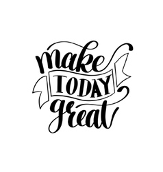 Make today great text phrase image vector