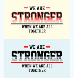 type we are stronger when we are all together vector image