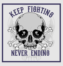 skull cross bone keep fighting never ending hand vector image