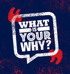 what is your why inspiring creative motivation vector image