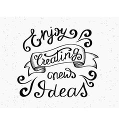 Enjoy creating new ideas handwritten design vector image