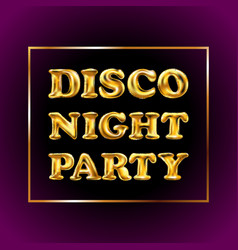 Disco night party gold letter metallic balloons vector
