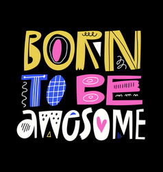 Born to be awesome hand drawn lettering vector