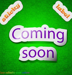 Coming soon icon sign Symbol chic colored sticky vector
