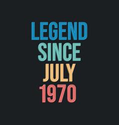Legend since july 1970 - retro vintage birthday vector