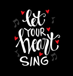 Let your heart sing lettering motivational quote vector