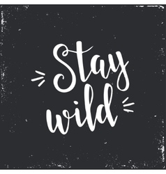 Stay Wild Hand drawn typography poster vector image vector image