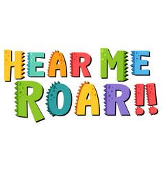 Dinosaur theme with hear me roar font banner vector