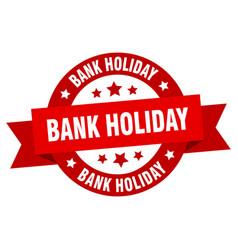 bank holiday ribbon bank holiday round red sign vector image