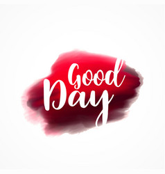 Good day greeting on red plaint stroke background vector