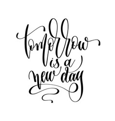 tomorrow is a new day - hand lettering inscription vector image