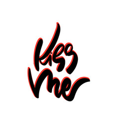 kiss me hand drawn lettering vector image vector image