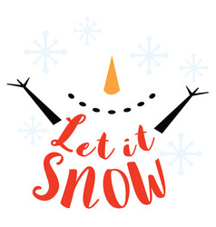 Snowman with snowflakes and let it snow saying vector