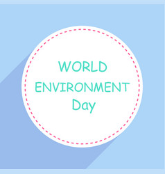 label or tag world environment day with shadow in vector image