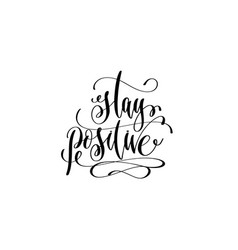 Stay positive - hand lettering positive quote vector