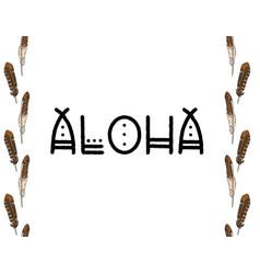 Aloha bohemian indigenous typography vector