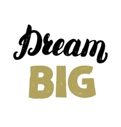 Dream big hand written lettering for card poster vector