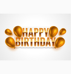 Happy birthday golden card with realistic balloons vector