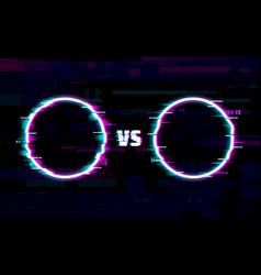 Versus battle glitch round frames with neon border vector