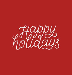Happy holidays calligraphic line art typography vector
